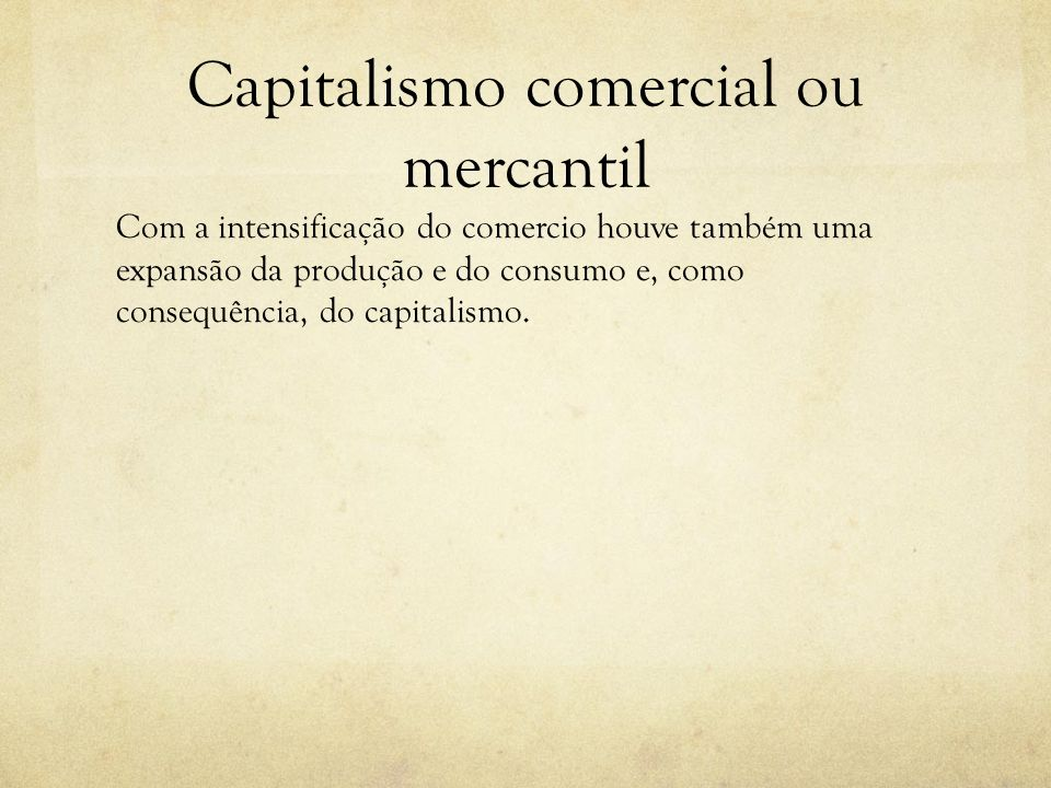 Capitalismo industrial Sec.XVII e XVIII – liberalismo econômico R.