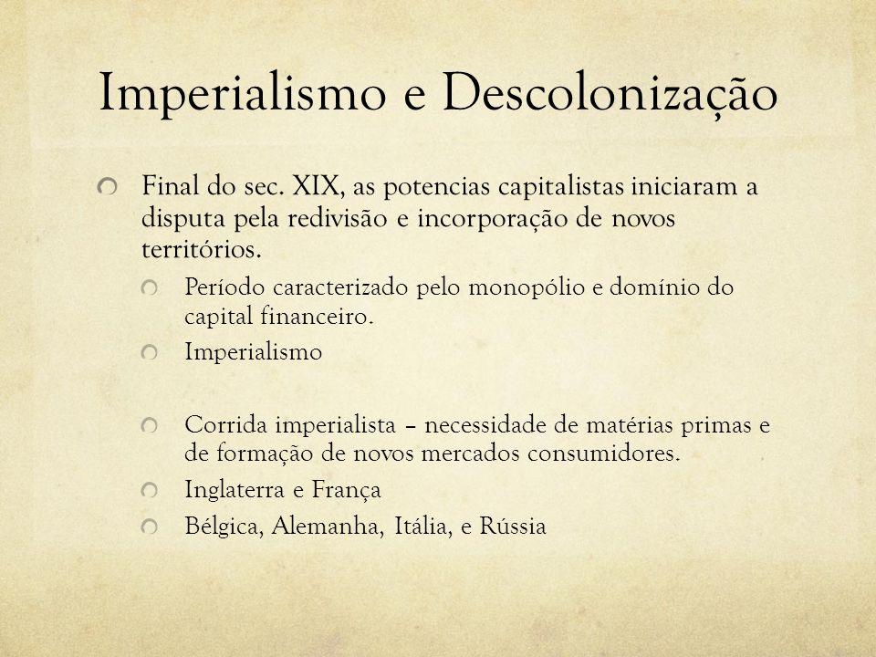 Imperialismo e Descolonização Final do sec. XIX, as potencias capitalistas iniciaram a disputa pela redivisão e incorporação de novos territórios. Per