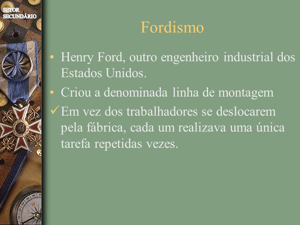 Fordismo Henry Ford, outro engenheiro industrial dos Estados Unidos. Criou a denominada linha de montagem Em vez dos trabalhadores se deslocarem pela