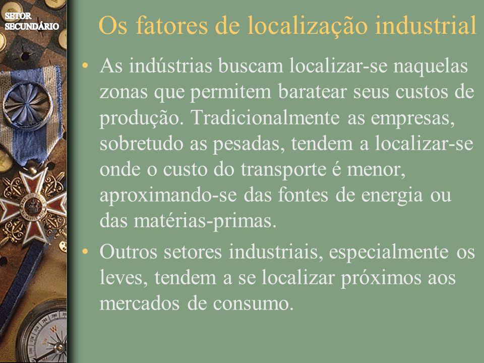 Os fatores de localização industrial As indústrias buscam localizar-se naquelas zonas que permitem baratear seus custos de produção. Tradicionalmente