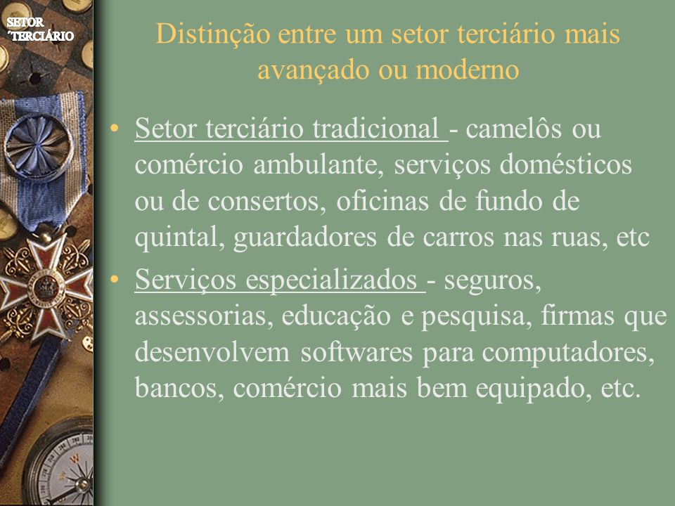 Distinção entre um setor terciário mais avançado ou moderno Setor terciário tradicional - camelôs ou comércio ambulante, serviços domésticos ou de con