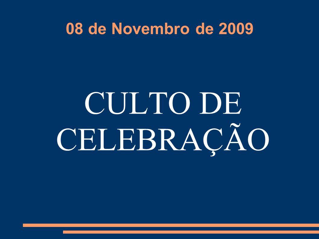 08 de Novembro de 2009 CULTO DE CELEBRAÇÃO