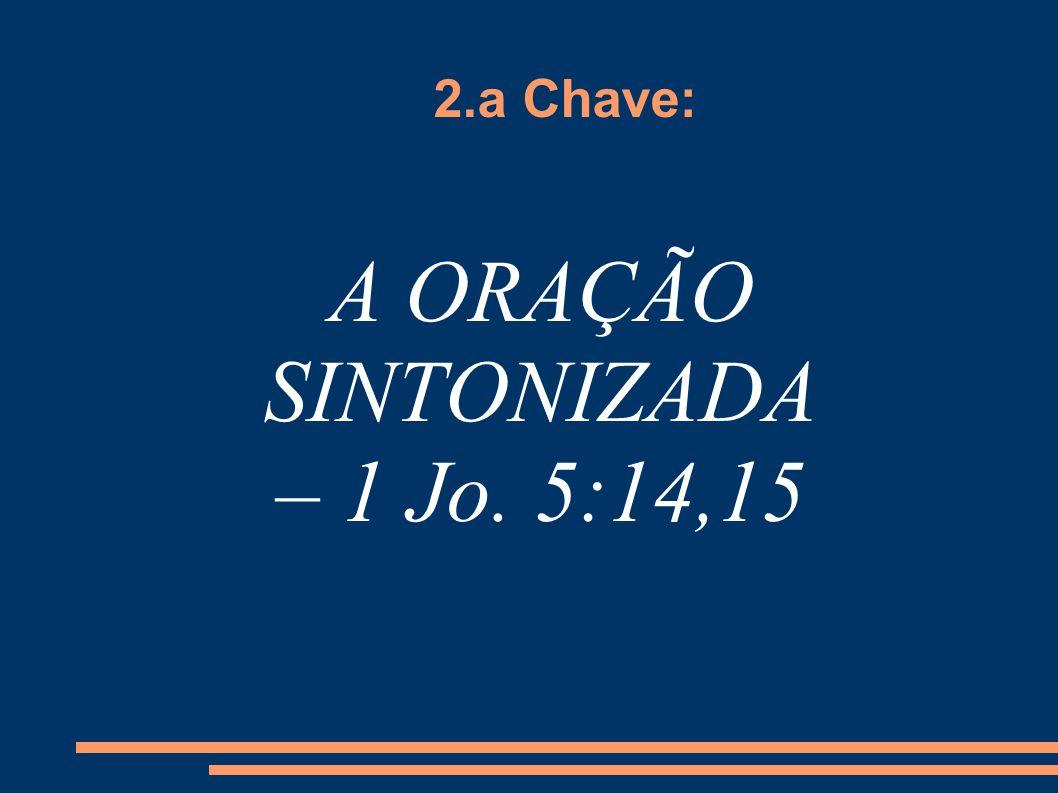 2.a Chave: A ORAÇÃO SINTONIZADA – 1 Jo. 5:14,15