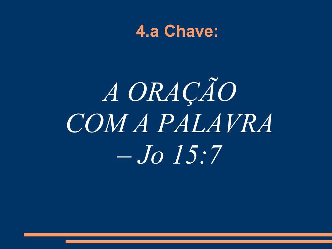 4.a Chave: A ORAÇÃO COM A PALAVRA – Jo 15:7