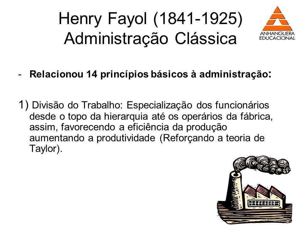 Henry Fayol (1841-1925) Administração Clássica -Relacionou 14 princípios básicos à administração : 1) Divisão do Trabalho: Especialização dos funcioná