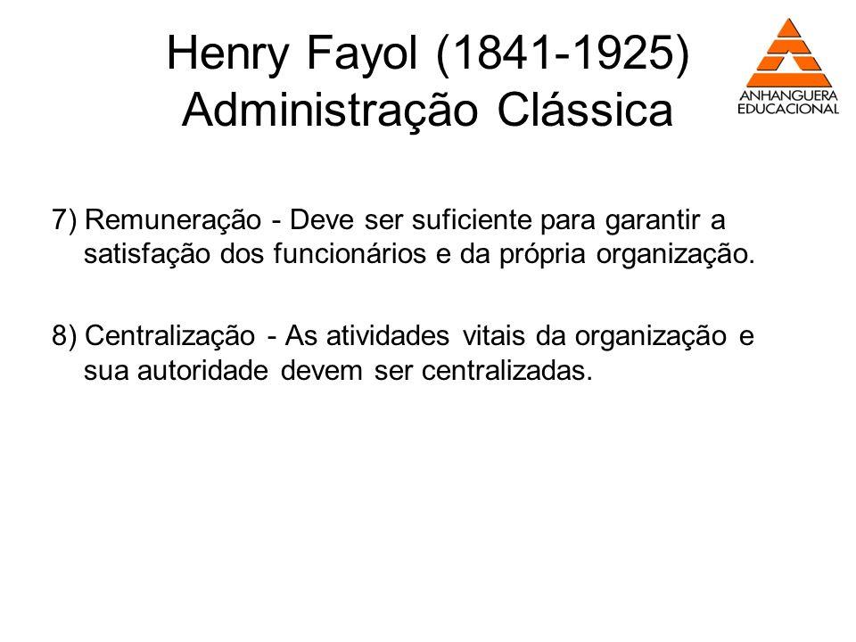 Henry Fayol (1841-1925) Administração Clássica 7) Remuneração - Deve ser suficiente para garantir a satisfação dos funcionários e da própria organizaç