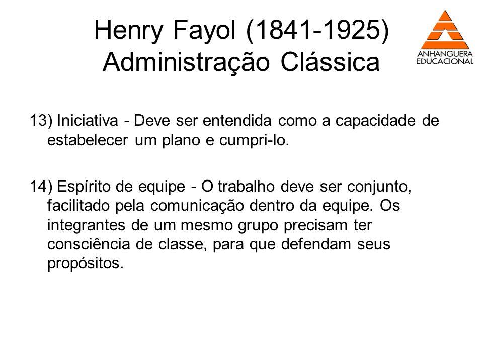 Henry Fayol (1841-1925) Administração Clássica 13) Iniciativa - Deve ser entendida como a capacidade de estabelecer um plano e cumpri-lo. 14) Espírito