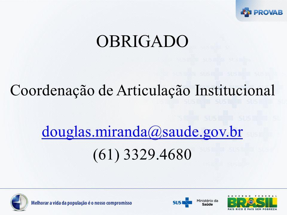 OBRIGADO Coordenação de Articulação Institucional douglas.miranda@saude.gov.br (61) 3329.4680