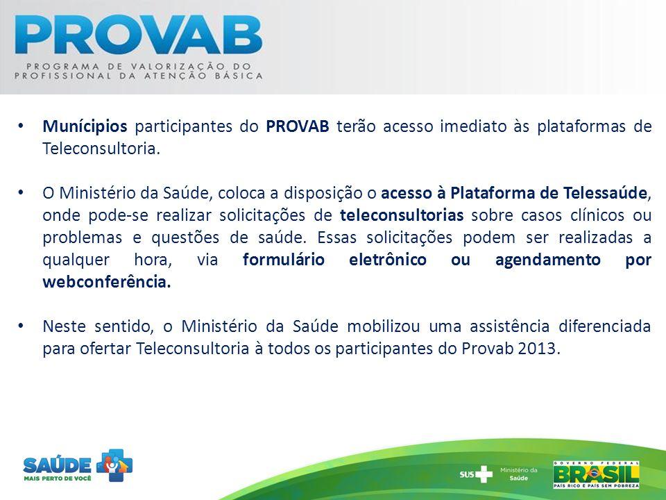Munícipios participantes do PROVAB terão acesso imediato às plataformas de Teleconsultoria. O Ministério da Saúde, coloca a disposição o acesso à Plat