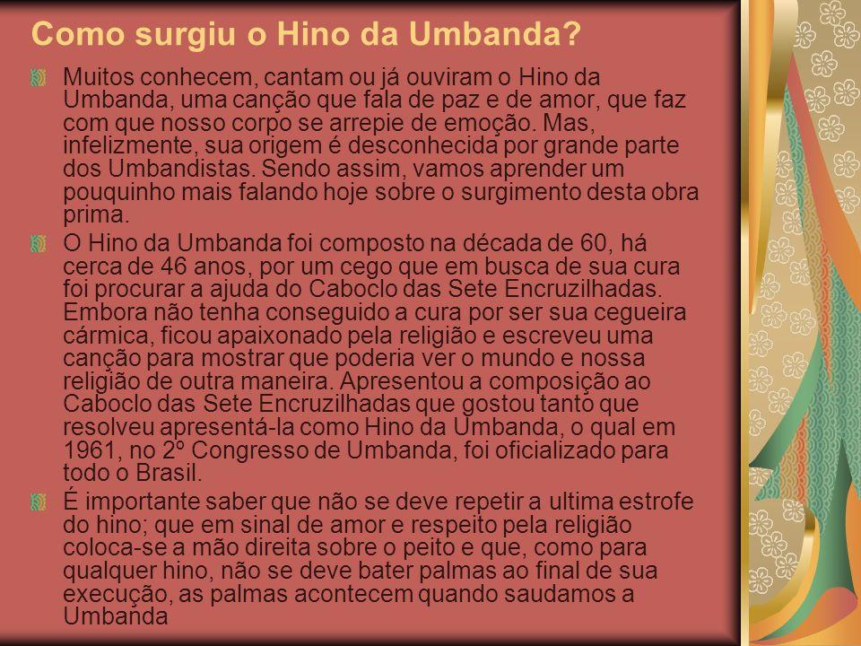 Como surgiu o Hino da Umbanda? Muitos conhecem, cantam ou já ouviram o Hino da Umbanda, uma canção que fala de paz e de amor, que faz com que nosso co