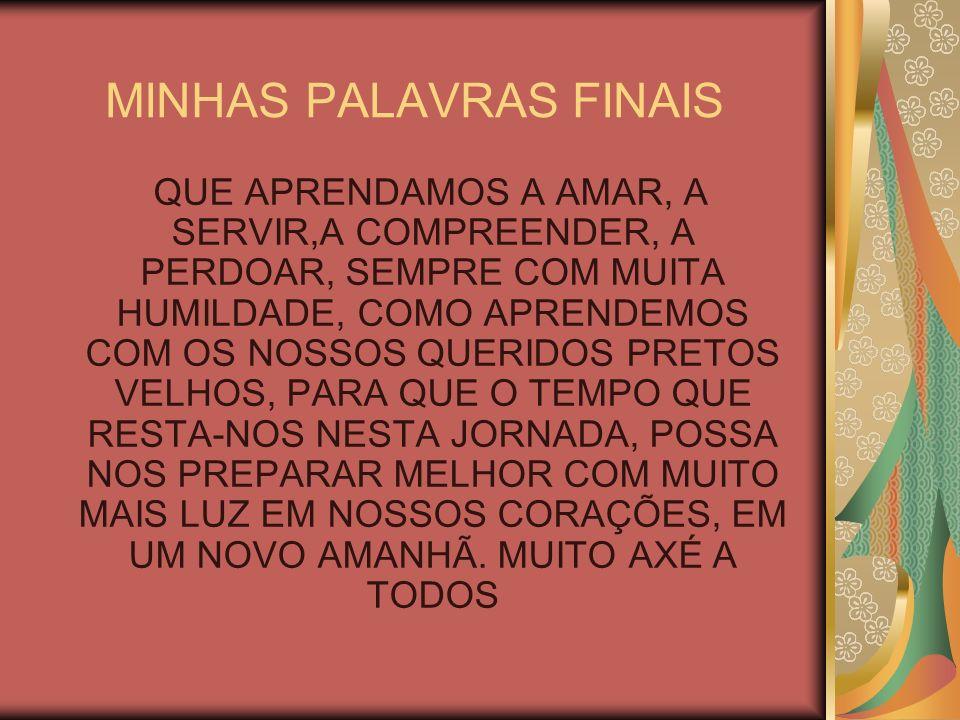 MINHAS PALAVRAS FINAIS QUE APRENDAMOS A AMAR, A SERVIR,A COMPREENDER, A PERDOAR, SEMPRE COM MUITA HUMILDADE, COMO APRENDEMOS COM OS NOSSOS QUERIDOS PR