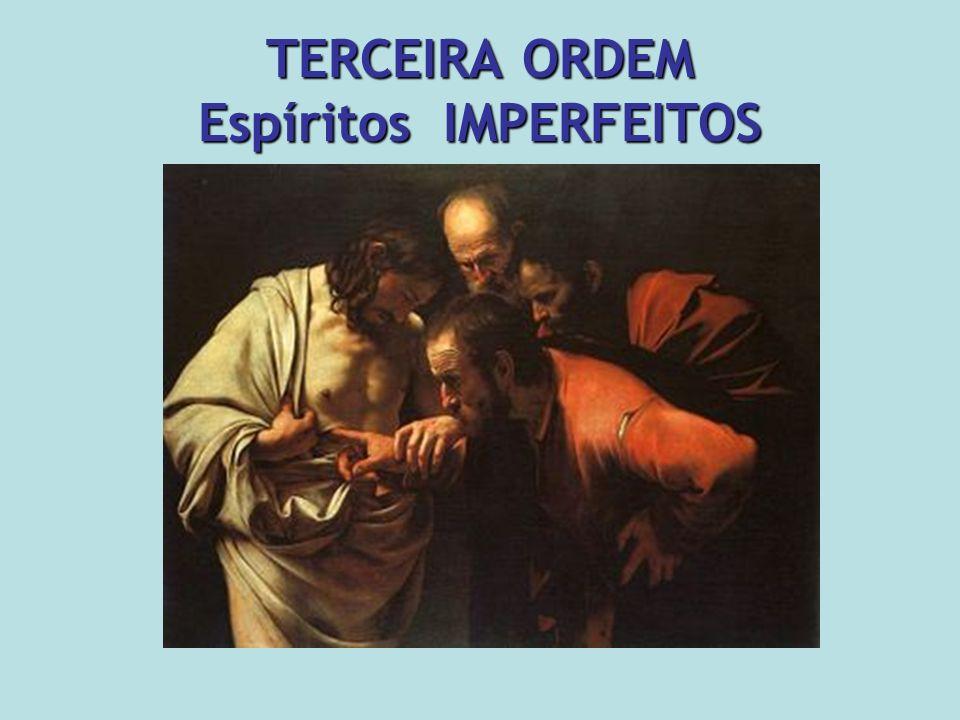 TERCEIRA ORDEM Espíritos IMPERFEITOS