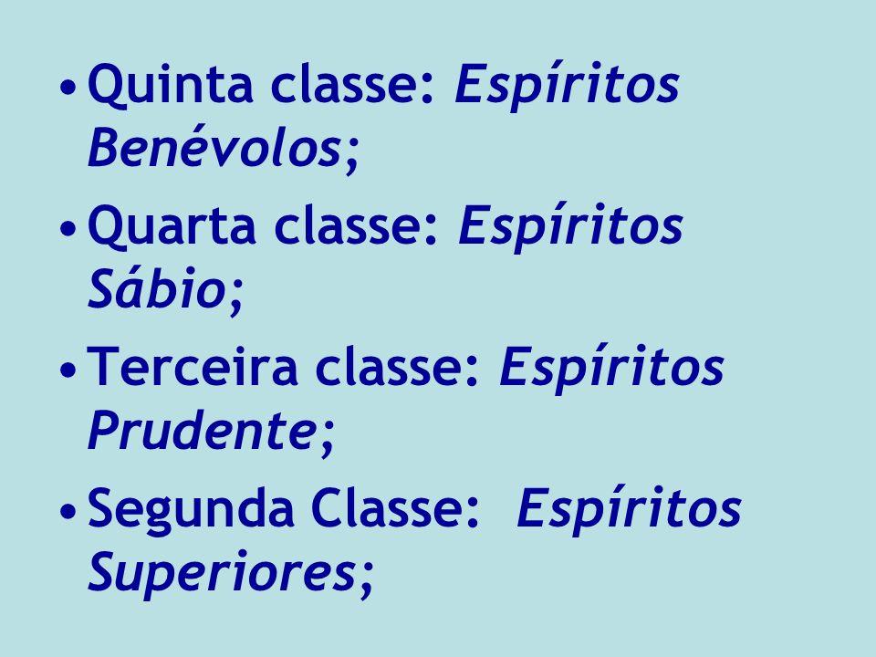 Quinta classe: Espíritos Benévolos; Quarta classe: Espíritos Sábio; Terceira classe: Espíritos Prudente; Segunda Classe: Espíritos Superiores;