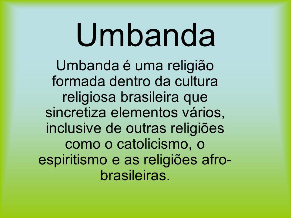Umbanda Umbanda é uma religião formada dentro da cultura religiosa brasileira que sincretiza elementos vários, inclusive de outras religiões como o ca