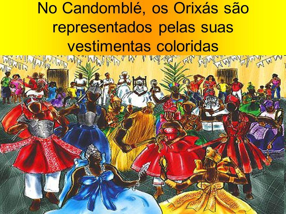 No Candomblé, os Orixás são representados pelas suas vestimentas coloridas
