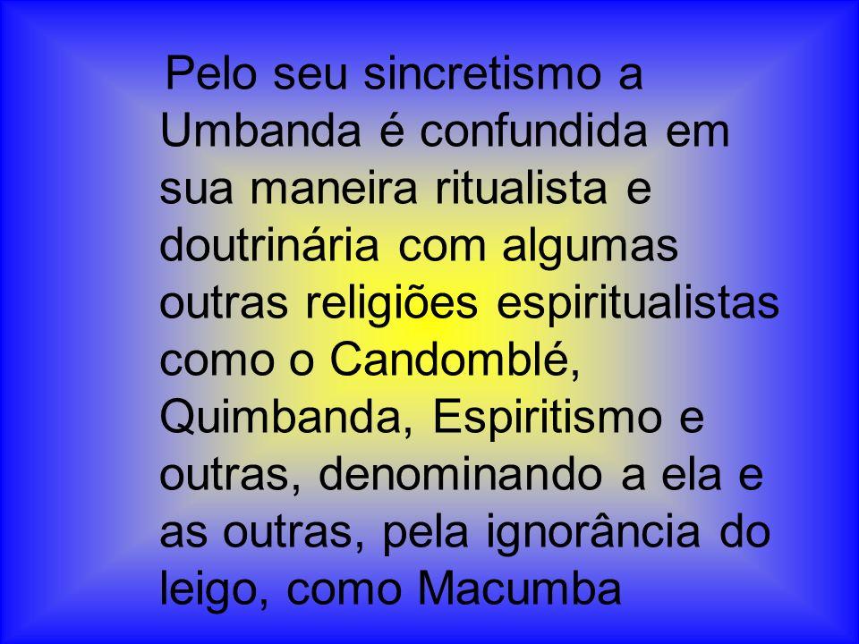 Pelo seu sincretismo a Umbanda é confundida em sua maneira ritualista e doutrinária com algumas outras religiões espiritualistas como o Candomblé, Qui