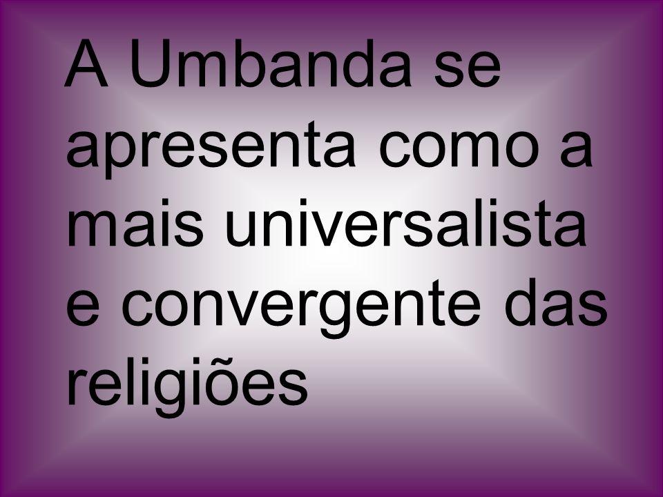 A Umbanda se apresenta como a mais universalista e convergente das religiões