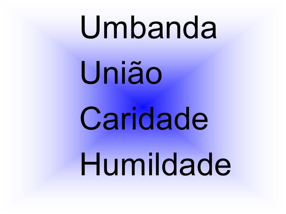 Umbanda União Caridade Humildade