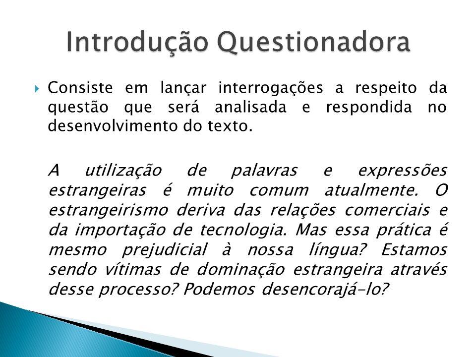 Consiste em lançar interrogações a respeito da questão que será analisada e respondida no desenvolvimento do texto. A utilização de palavras e express