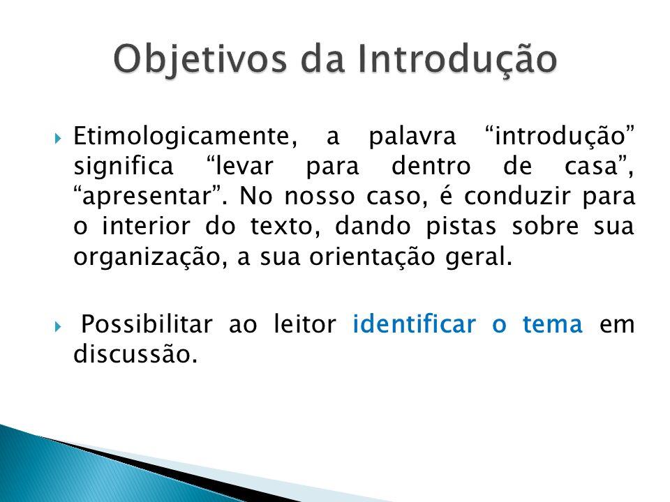 Etimologicamente, a palavra introdução significa levar para dentro de casa, apresentar.