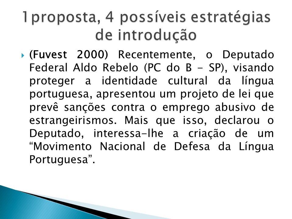 (Fuvest 2000) Recentemente, o Deputado Federal Aldo Rebelo (PC do B - SP), visando proteger a identidade cultural da língua portuguesa, apresentou um