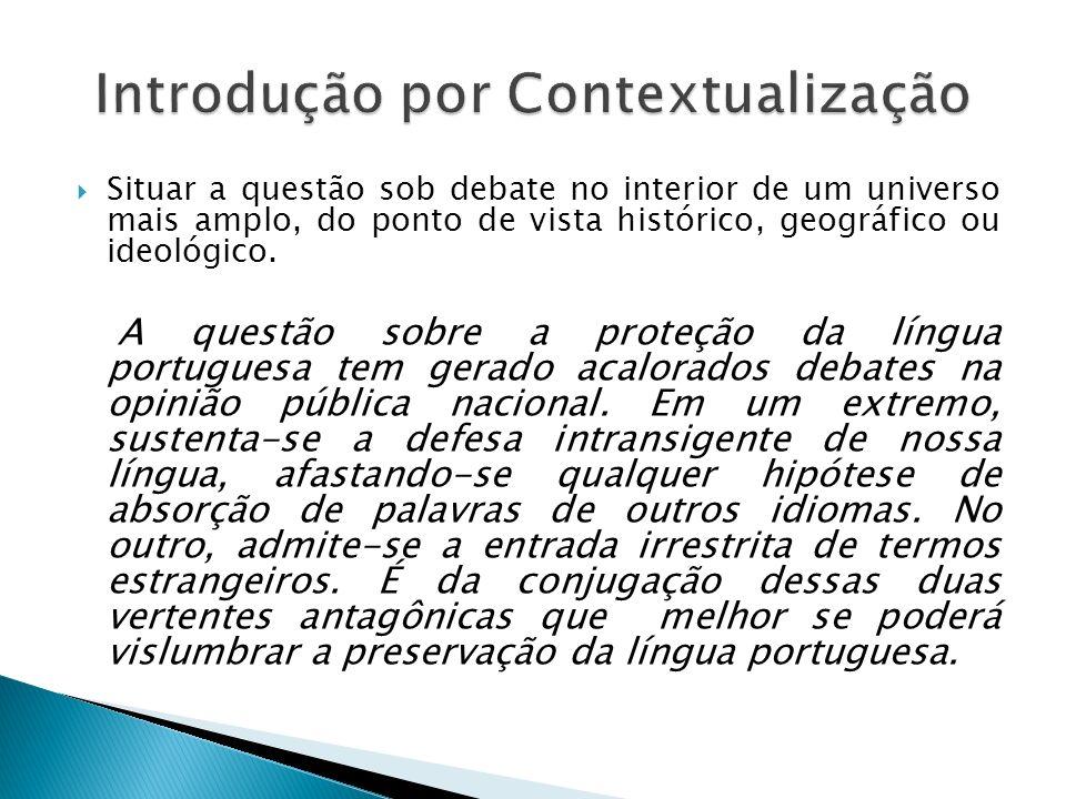 Situar a questão sob debate no interior de um universo mais amplo, do ponto de vista histórico, geográfico ou ideológico.