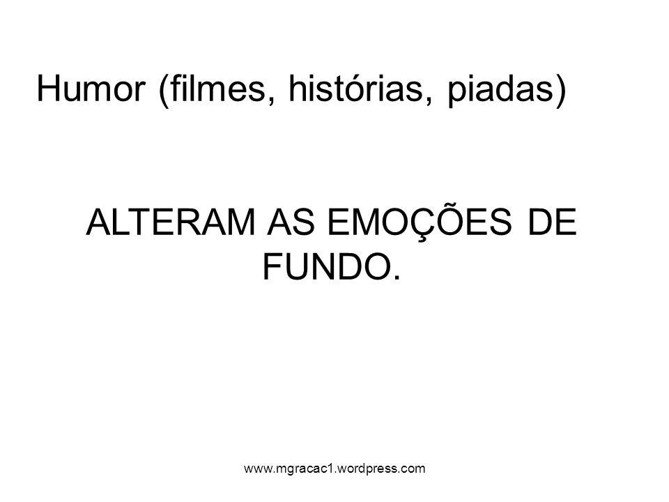 Humor (filmes, histórias, piadas) ALTERAM AS EMOÇÕES DE FUNDO. www.mgracac1.wordpress.com