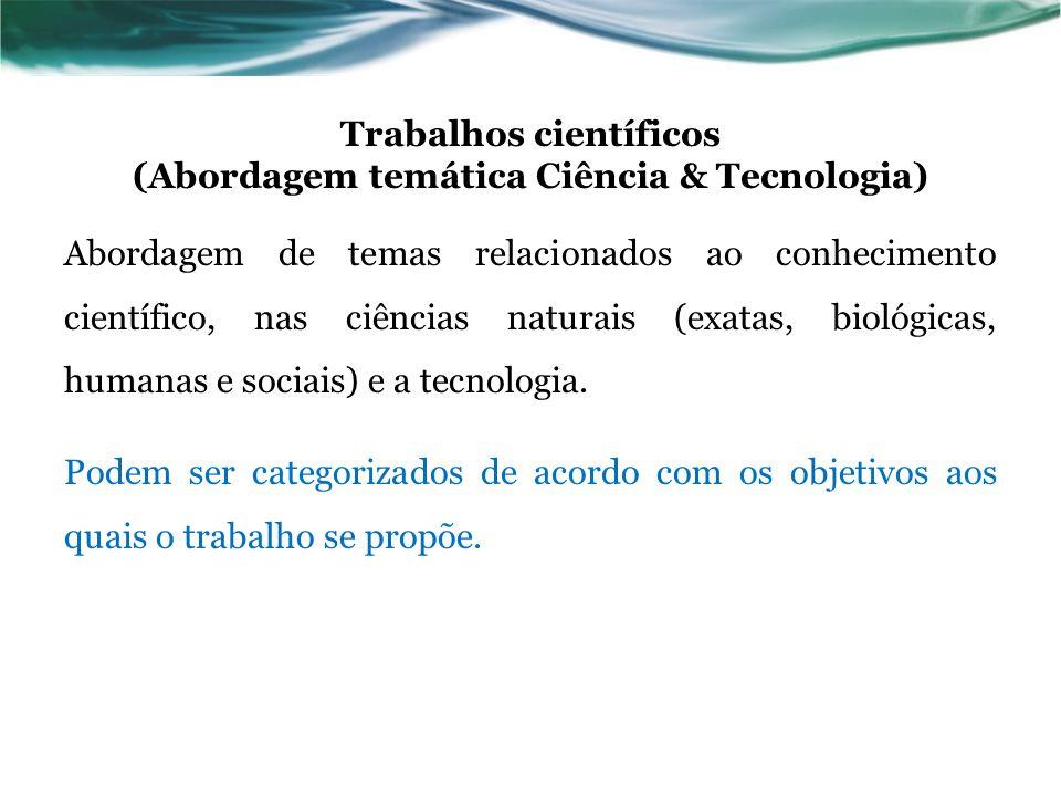 Trabalhos científicos (Abordagem temática Ciência & Tecnologia) Abordagem de temas relacionados ao conhecimento científico, nas ciências naturais (exa