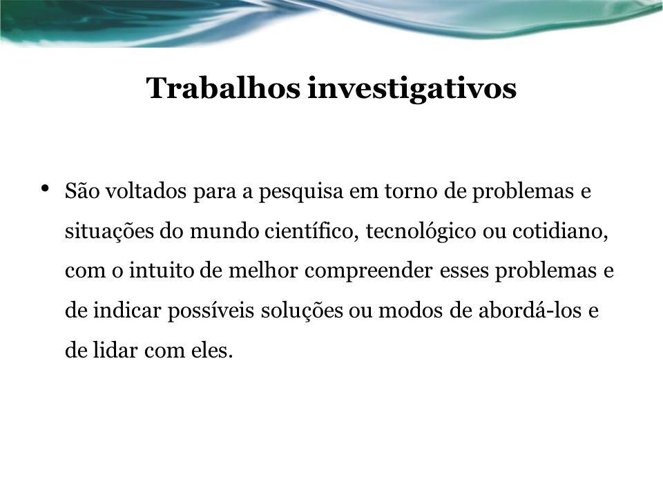 Trabalhos investigativos São voltados para a pesquisa em torno de problemas e situações do mundo científico, tecnológico ou cotidiano, com o intuito d
