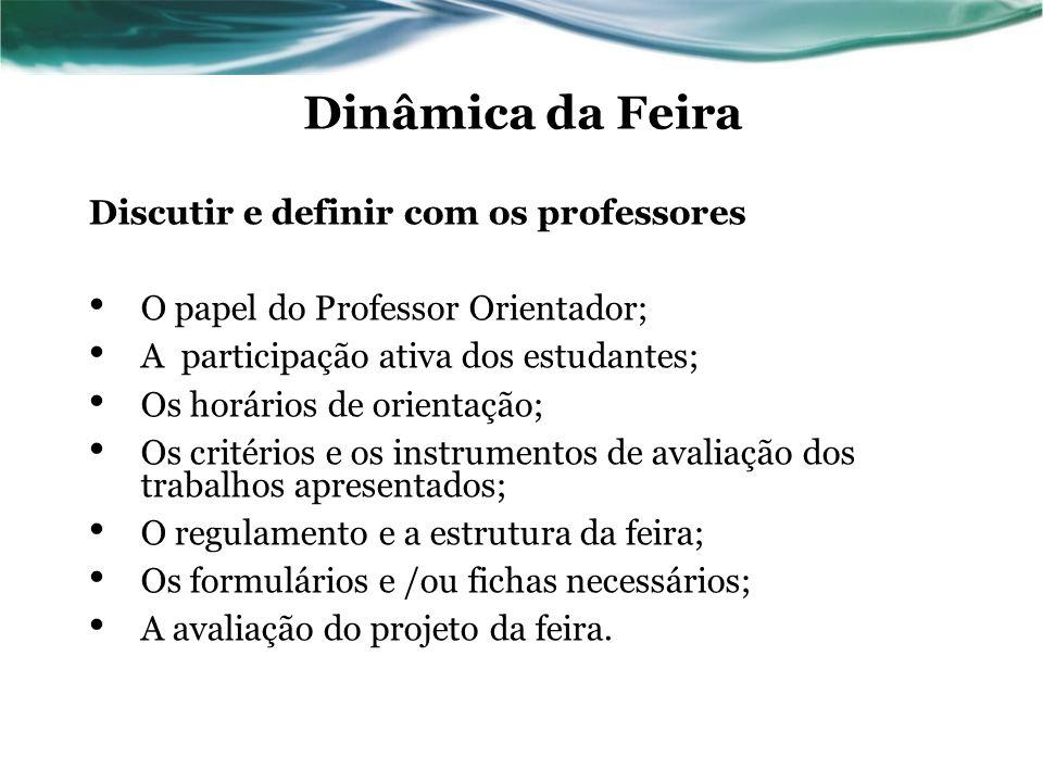 Dinâmica da Feira Discutir e definir com os professores O papel do Professor Orientador; A participação ativa dos estudantes; Os horários de orientaçã