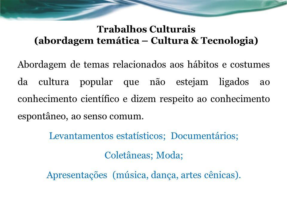 Trabalhos Culturais (abordagem temática – Cultura & Tecnologia) Abordagem de temas relacionados aos hábitos e costumes da cultura popular que não este