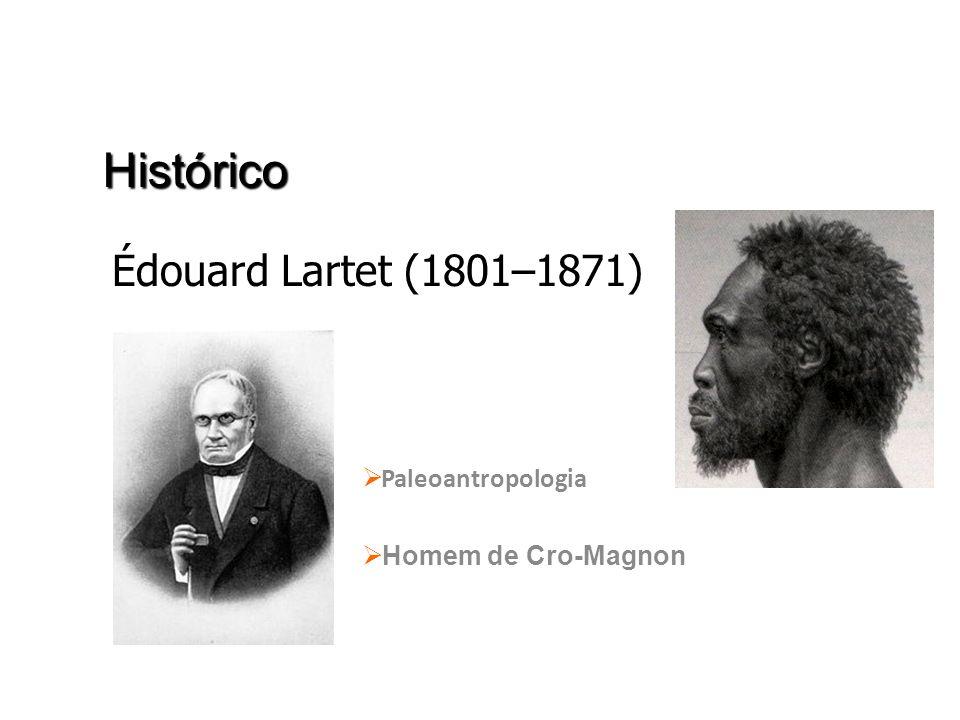 Paleoantropologia Homem de Cro-Magnon Édouard Lartet (1801–1871) Histórico