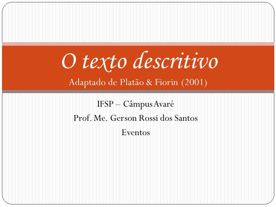 IFSP – Câmpus Avaré Prof. Me. Gerson Rossi dos Santos Eventos O texto descritivo Adaptado de Platão & Fiorin (2001)