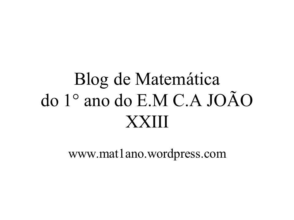 Blog de Matemática do 1° ano do E.M C.A JOÃO XXIII www.mat1ano.wordpress.com