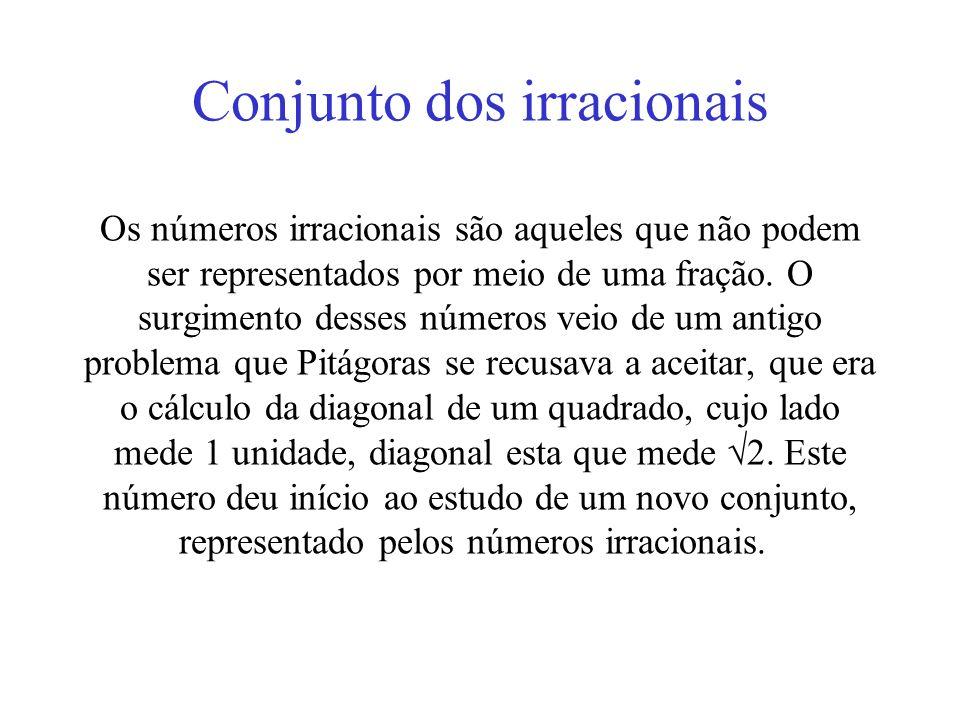 Conjunto dos irracionais Os números irracionais são aqueles que não podem ser representados por meio de uma fração. O surgimento desses números veio d