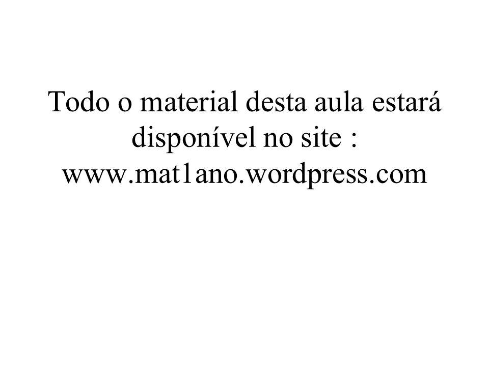 Todo o material desta aula estará disponível no site : www.mat1ano.wordpress.com