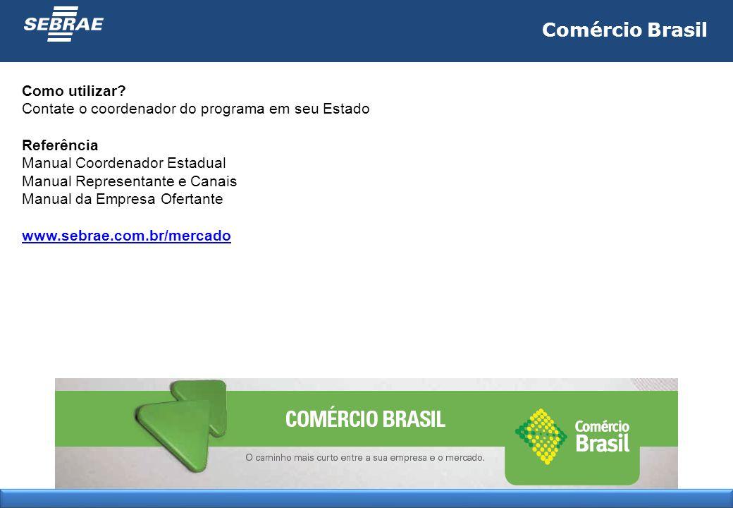 Comércio Brasil Como utilizar? Contate o coordenador do programa em seu Estado Referência Manual Coordenador Estadual Manual Representante e Canais Ma
