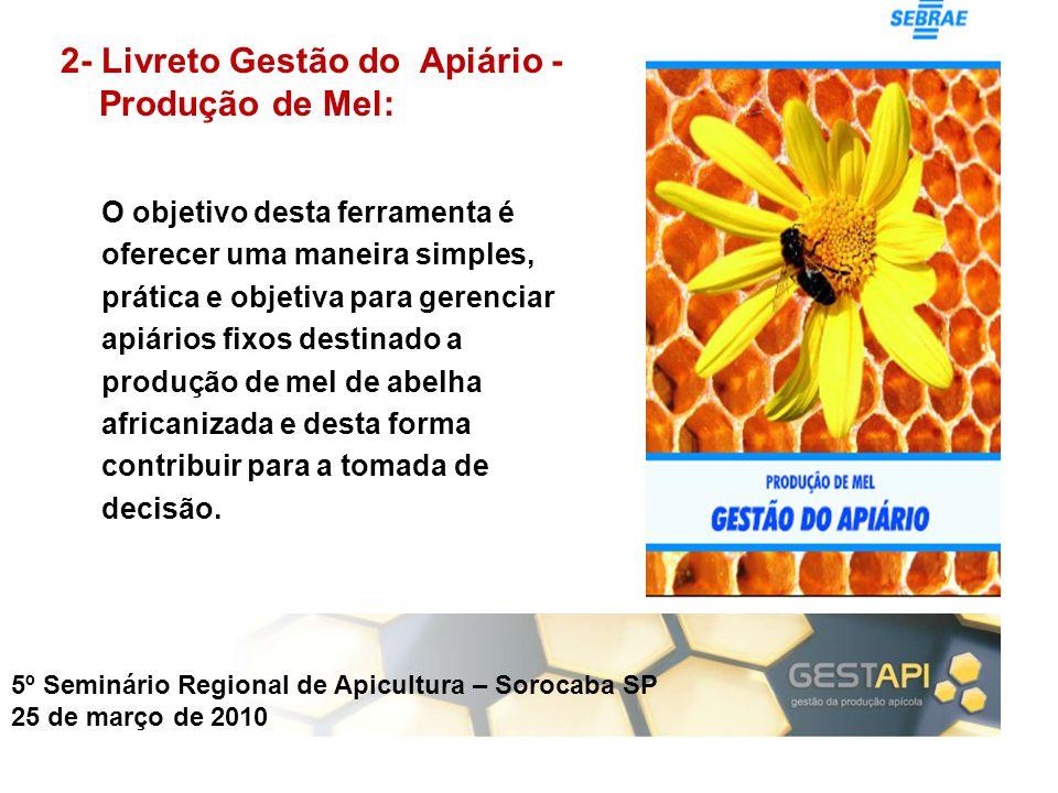 5º Seminário Regional de Apicultura – Sorocaba SP 25 de março de 2010 O objetivo desta ferramenta é oferecer uma maneira simples, prática e objetiva p