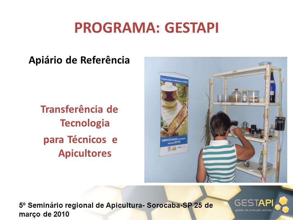 5º Seminário regional de Apicultura- Sorocaba-SP 25 de março de 2010 PROGRAMA: GESTAPI Apiário de Referência Transferência de Tecnologia para Técnicos