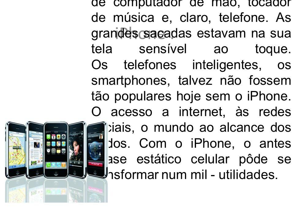 iPhone : (2007)O que fez do iPhone notável não foi apenas a mistura de computador de mão, tocador de música e, claro, telefone. As grandes sacadas est