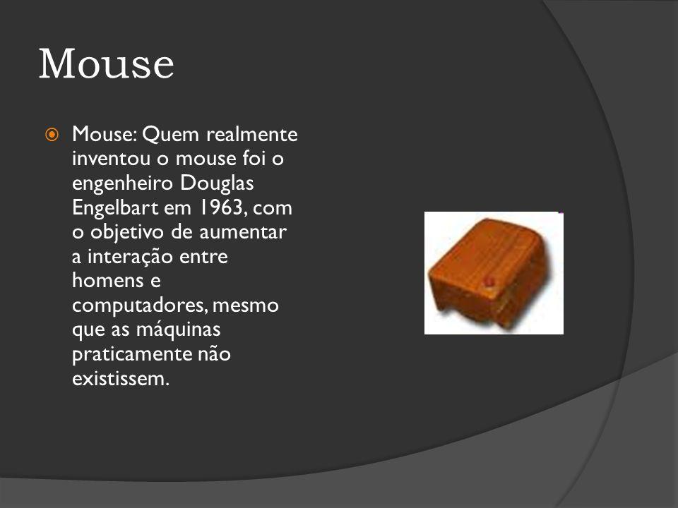Mouse Mouse: Quem realmente inventou o mouse foi o engenheiro Douglas Engelbart em 1963, com o objetivo de aumentar a interação entre homens e computa