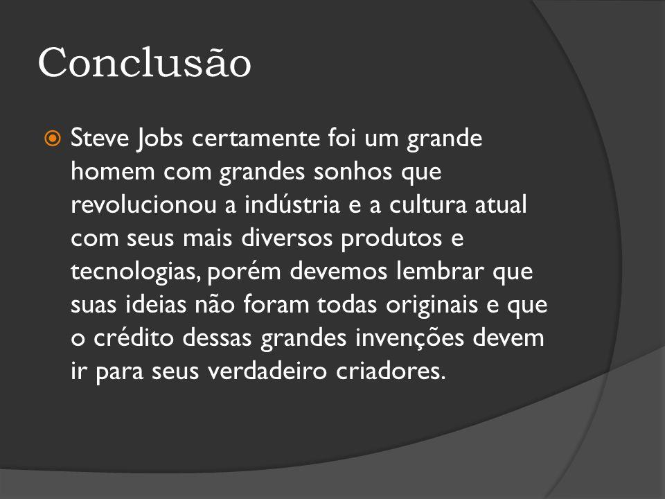 Conclusão Steve Jobs certamente foi um grande homem com grandes sonhos que revolucionou a indústria e a cultura atual com seus mais diversos produtos
