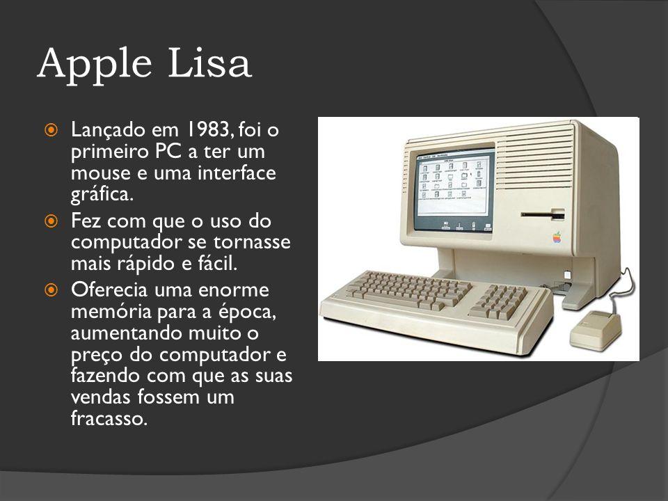 Apple Lisa Lançado em 1983, foi o primeiro PC a ter um mouse e uma interface gráfica. Fez com que o uso do computador se tornasse mais rápido e fácil.