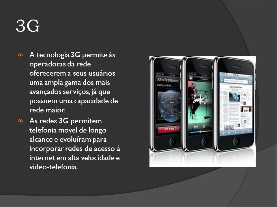 3G A tecnologia 3G permite às operadoras da rede oferecerem a seus usuários uma ampla gama dos mais avançados serviços, já que possuem uma capacidade