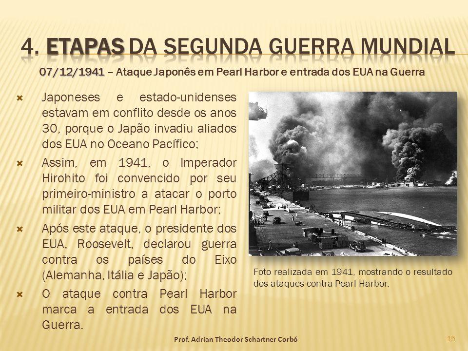 07/12/1941 07/12/1941 – Ataque Japonês em Pearl Harbor e entrada dos EUA na Guerra Japoneses e estado-unidenses estavam em conflito desde os anos 30,