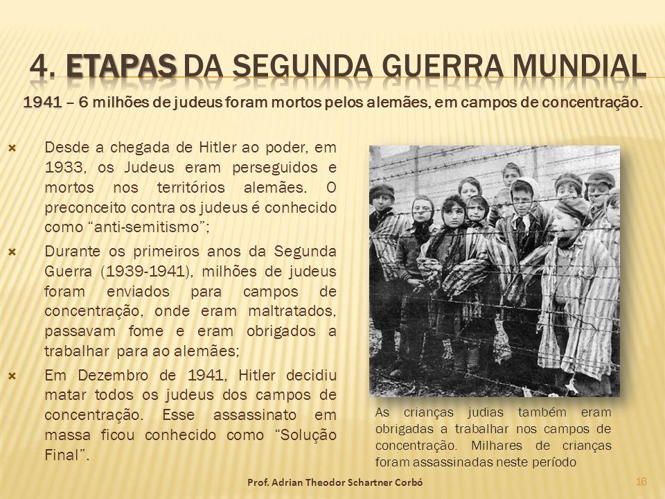 Prof. Adrian Theodor Schartner Corbó Desde a chegada de Hitler ao poder, em 1933, os Judeus eram perseguidos e mortos nos territórios alemães. O preco