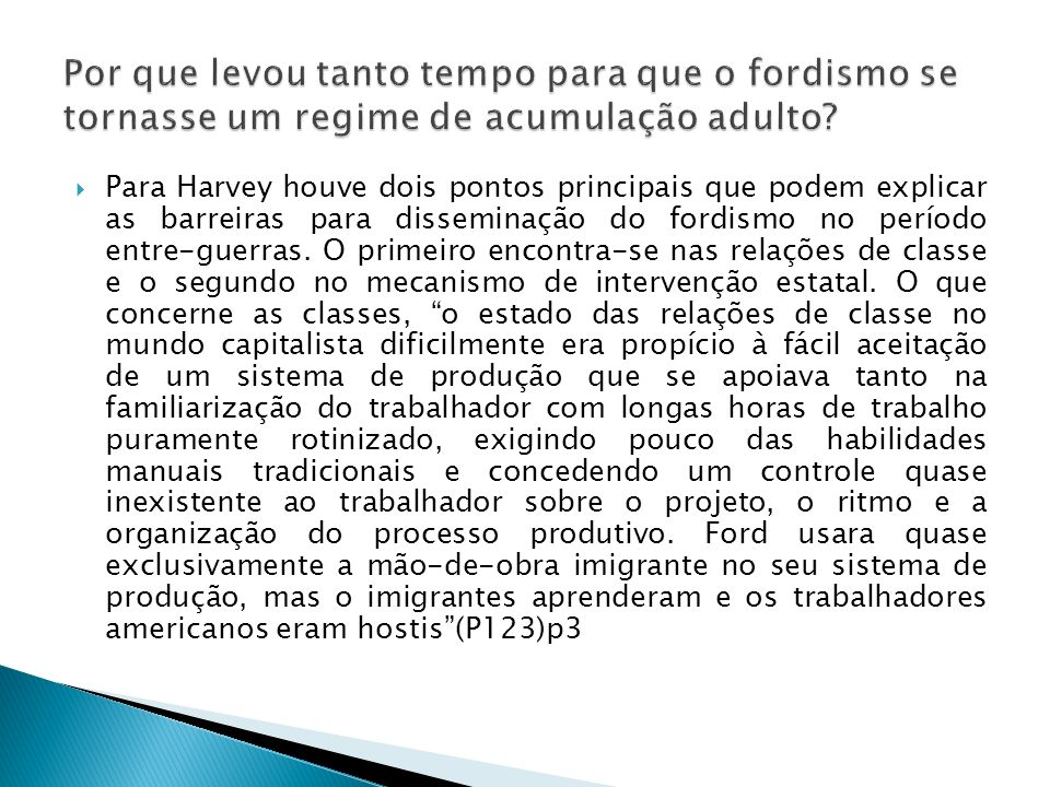 Para Harvey houve dois pontos principais que podem explicar as barreiras para disseminação do fordismo no período entre-guerras. O primeiro encontra-s