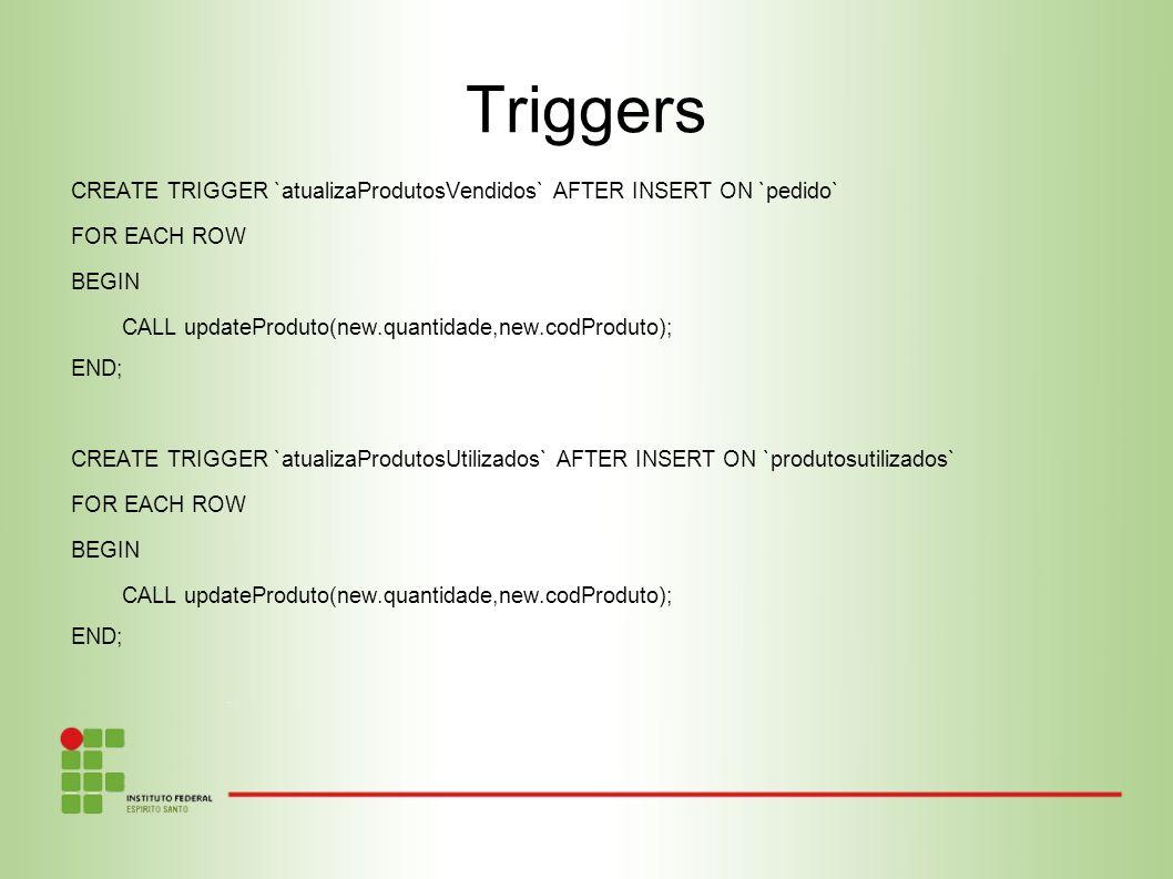 Triggers CREATE TRIGGER `atualizaProdutosVendidos` AFTER INSERT ON `pedido` FOR EACH ROW BEGIN CALL updateProduto(new.quantidade,new.codProduto); END;