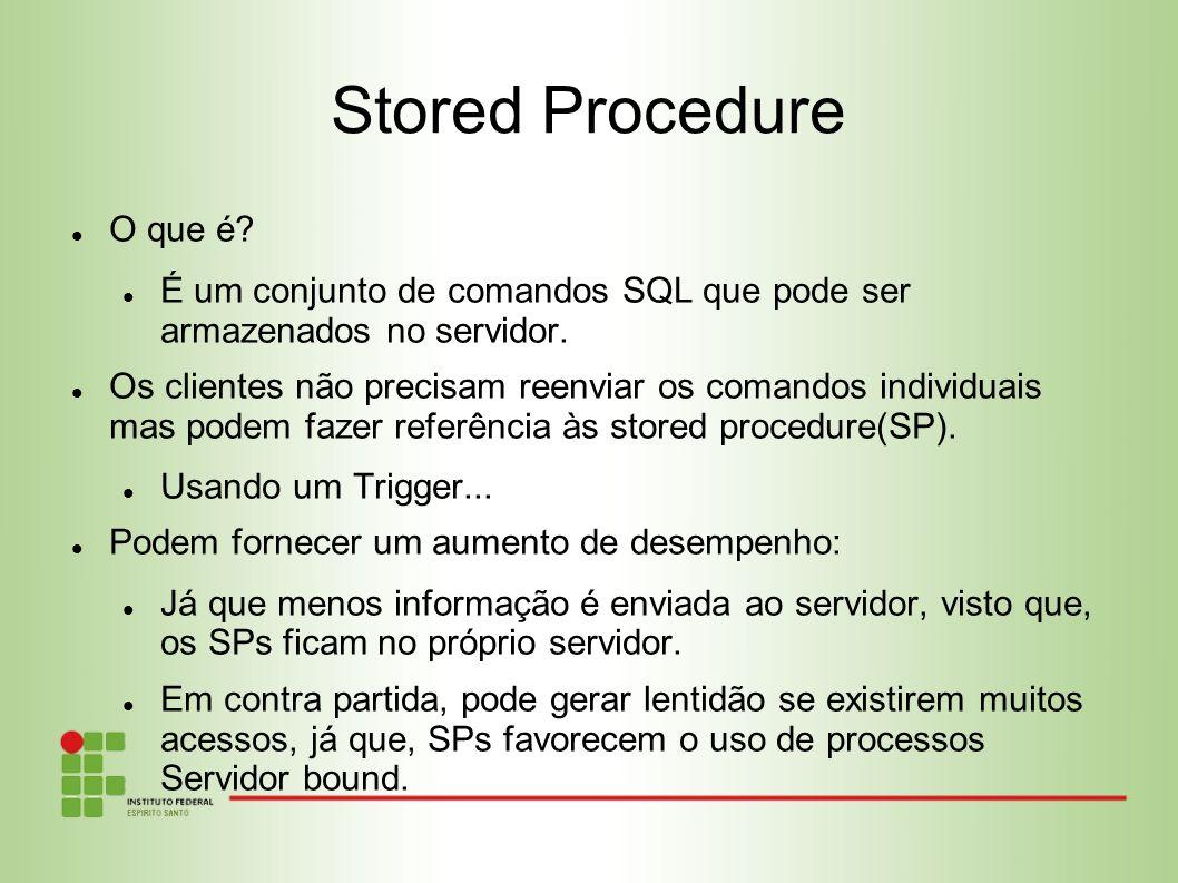 Stored Procedure O que é? É um conjunto de comandos SQL que pode ser armazenados no servidor. Os clientes não precisam reenviar os comandos individuai