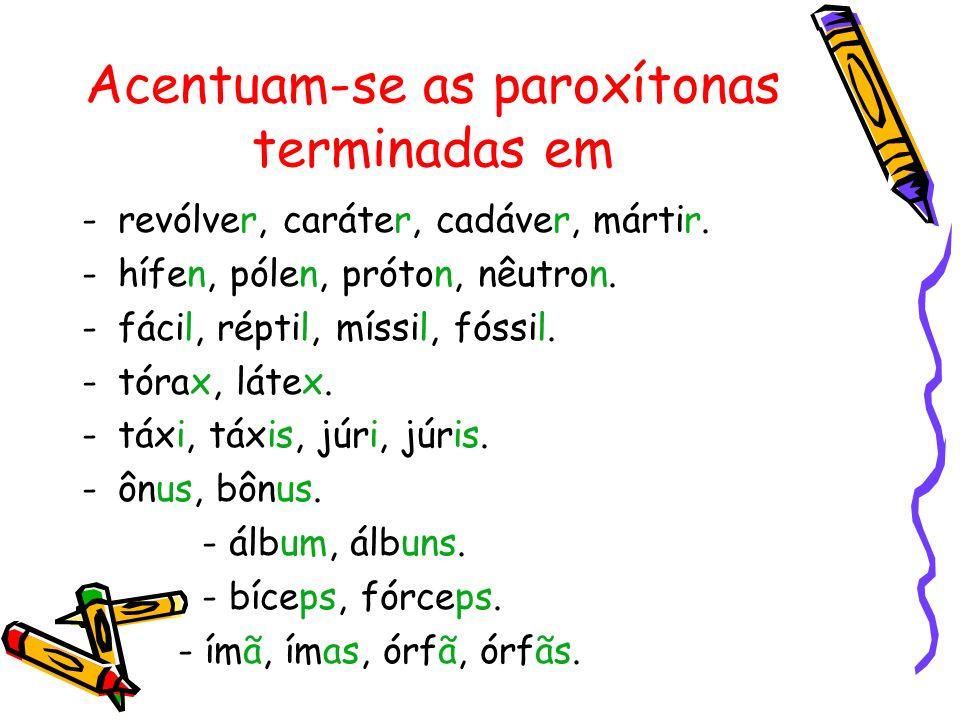 Acentuam-se as paroxítonas terminadas em Ditongo oral ou nasal (seguido ou não de –s): órfão, órfãos, série, séries, colégio, colégios, matéria, matérias, secretária, secretárias.